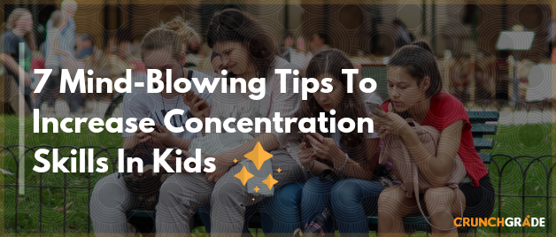 Mind-Blowing Tips to increase Concentration Skills In Kids