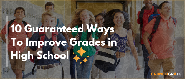 Guaranteed ways to improve grades in high school-CrunchGrade