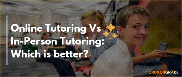 Online Tutoring Vs In-Person Tutoring - CrunchGrade